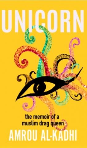 Unicorn: The Memoir of a Muslim Drag Queen by Amrou Al-Kadhi